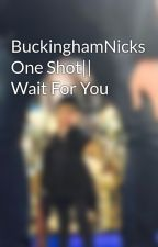 BuckinghamNicks One Shot|| Wait For You by LindseyandStevie