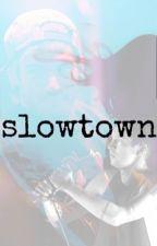 || S L O W T O W N || Twentyonepilots  by justarandomuserkdh