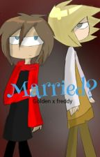 MARRIED? <<Goldenxfreddy>> by -ImAnyelGold-