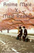 Anime Male X Male Reader by BoysInBooks-R-Better