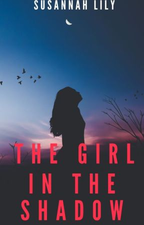The Girl in the Shadow by SusannahLily2018