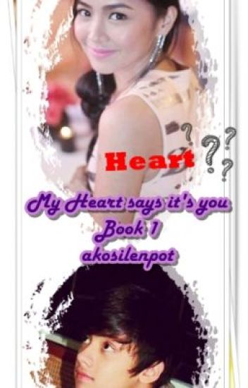 "MY HEART SAYS ""IT'S YOU"" BOOK 1 (Kathniel FF)"
