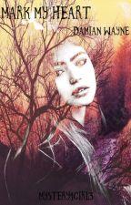 ~Mark My Heart~{Damian Wayne X Reader} by Mystery1girl3