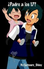 ¿Padre a los 17? - Amourshipping - PAUSADA by Satosere_Shiny