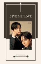 Give Me Love ° Jikook by mermaidsareal