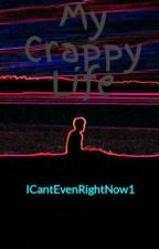 My Crappy Life by IamUnicornFarts
