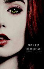 The Last Crossroad - Supernatural #Wattys2017  by AlexStarAlvarez