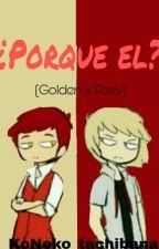¿Por que el? (Golden x Foxy) FNAFHS by Danii_6u9