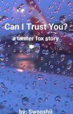 Can I trust you? //Tanner Fox  by Swooshii