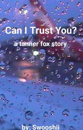 Can I trust you? //Tanner Fox [Completed] by Swooshii