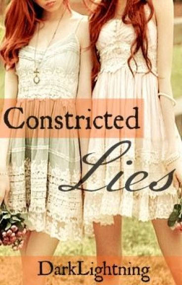 Constricted Lies (Unedited and On Hold) by DarkLightning