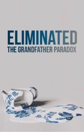ELIMINATED : THE GRANDFATHER PARADOX by goldflare