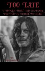 Too Late For That -Daryl Dixon X reader  by DarylDixonxx