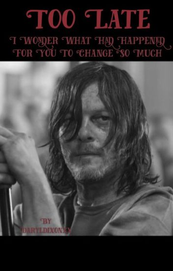 Too Late For That -Daryl Dixon X reader