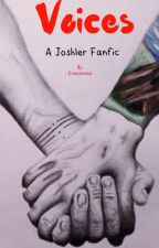 Voices   a Joshler fan fiction  by Evaasamaa