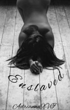 Enslaved (Caged Spin Off) COMPLETED by AdriannaXVI