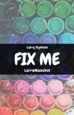 FIX ME by LarrieMasochist