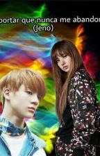 Sin importar que no me abandones (Jeno NCT D y Tu) by Wang_Suel