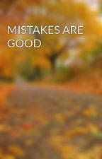 MISTAKES ARE GOOD by OneMagicalDirection