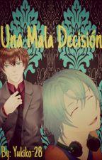 Una Mala Decisión (Corazón de Melón) (Finalizado) by Yukiko-28