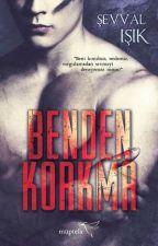 Benden Korkma (KİTAP OLDU) by Sevvy97