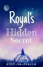 Royal's Hidden Secret [Discontinued For Now] by JUST_be_Simple