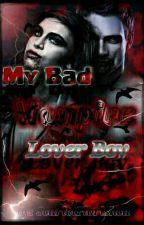 MY BAD VAMPIRE LOVER BOY ✔COMPLETE  by ScarletFlorishca