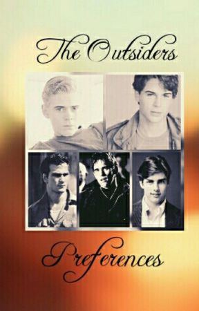 The Outsiders Preferences - Someone Hears You Frick-Fracking - Wattpad