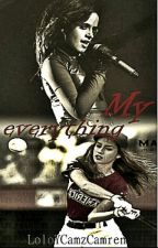My Everything Camren G!P by LoloYCamzCamren