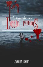 Insignificant little poems by QueenKillers
