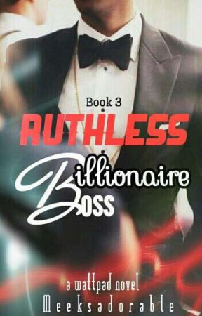 Ruthless Billionaire Boss - BK 3 by meeksadorable