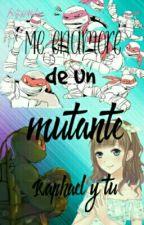 me enamore de un mutante(Raphael y tu) by tortuguitas4ever