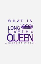 What is #LongLiveTheQueen? by ProjectLLTQ