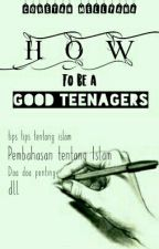 Coretan How To Be A Good Teenager by Mellyana21