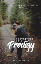 My Babysitter is a Prodigy (EBBS #3) by elithenica