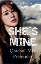 SHE'S MINE(GOTCHA! Miss Pretender)ON HOLD by Unnahbiim