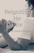 Reigniting Her Fire by GingerOrange