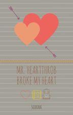 Mr. Heartthrob broke my heart by SooRinn