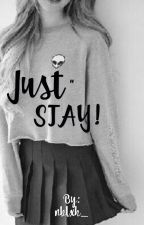 Just STAY! by nblxh_