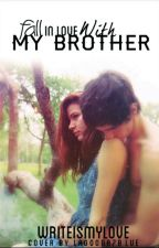Fall in Love with My Brother by writeismylove