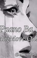 Paano ba MagMoveOn? by PatriciaNicoleLostre