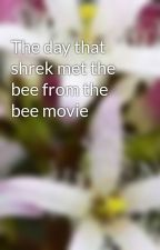 The day that shrek met the bee from the bee movie  by khalissi1999