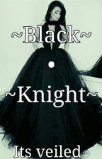 ~Black•Knight~ by itsveiled