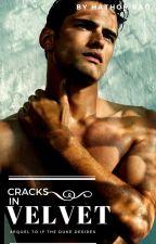 Cracks in Velvet (Sequel) by HathorRao