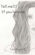 Tell Me If You Love Me by Billaaa10