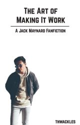 The Art of Making it Work (Jack Maynard)  by thwackles
