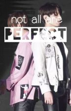 not all are perfect |k.t.h + j.j.k by plx_my