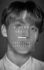 A Dumb Angel // #Wattys2017 by crabbybutterscotch