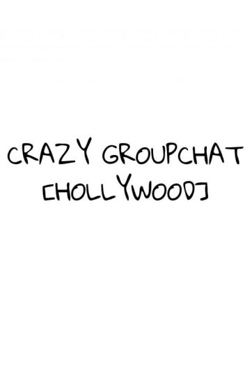 CrazyGroupChat (Hollywood Groupchat)