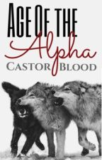 Age Of The Alpha - Castor Blood by AveryBethWilson